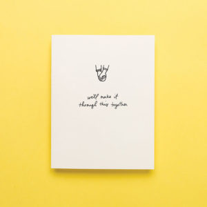 Make it Through This Together Card from Iron Curtain Press